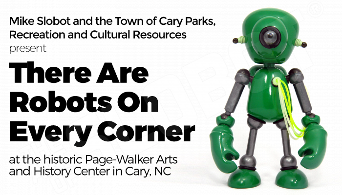"""Mike Slobot and the Town of Cary Parks, Recreation and Cultural Resources present """"There Are Robots On Every Corner"""" at the historic Page-Walker Arts and History Center in Cary, NC Mike Slobot and the Town of Cary Parks, Recreation and Cultural Resources present """"There Are Robots On Every Corner"""" at the historic Page-Walker Arts and History Center in Cary, NC Page Walker Art"""