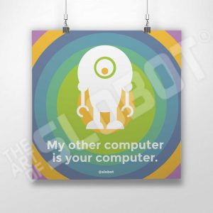 My Other Computer Is Your Computer is a robot art print by Mike Slobot